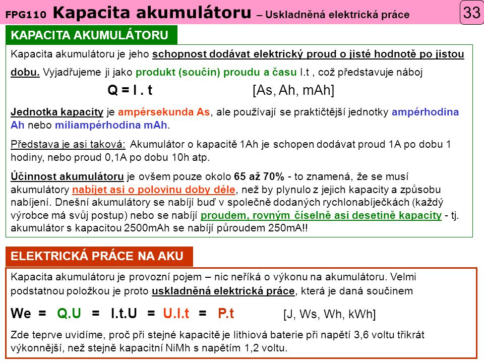 33 We = Q.U = I.t.U = U.I.t = P.t [J, Ws, Wh, kWh]